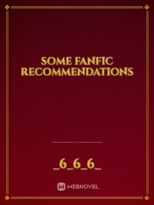 some fanfic recommendations
