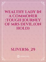 Wealthy lady in a commoner :Tough journey of Mrs Devil.(on hold)