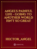 Angel's Painful Life - Going To Another World Isn't So Great