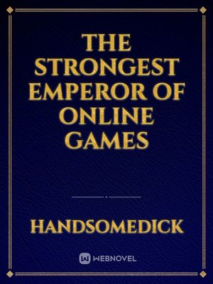 The strongest emperor of online games