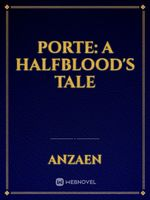 Porte: A Halfblood's Tale