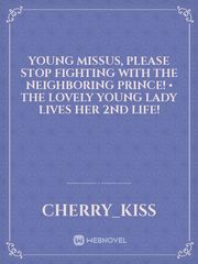 Young Missus, Please Stop Fighting with the Neighboring Prince! • The Lovely Young Lady Lives Her 2nd Life!