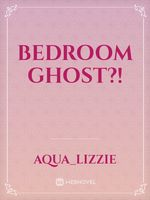Bedroom Ghost?!