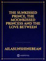 The Sunkissed Prince, The Moonkissed Princess and the Love between