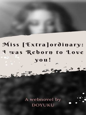 Miss [Extra]ordinary: I was reborn to love you!