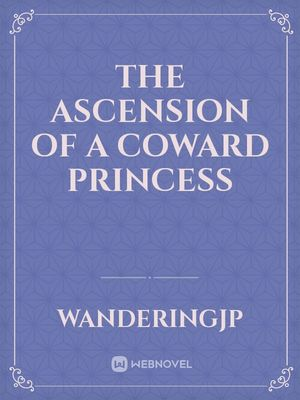 The Ascension of a Coward Princess