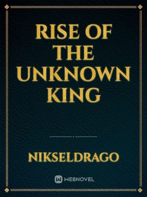 Rise of the Unknown King