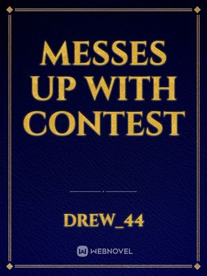 Messes Up With Contest