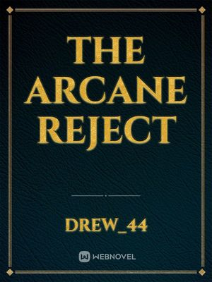 The Arcane Reject