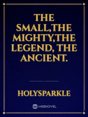 The small,The mighty,The legend, The ancient.