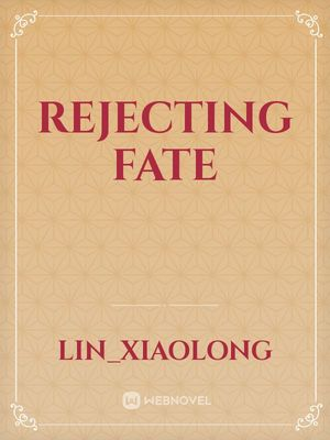 Rejecting Fate