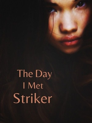 The Day I Met Striker