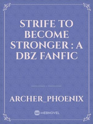 Strife to become stronger : A DBZ fanfic