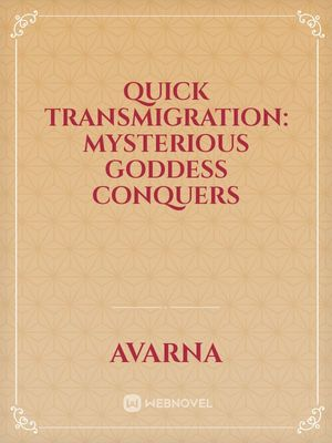 Quick Transmigration: Mysterious Goddess Conquers