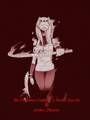 The Unknown Goddess: A Naruto FanFic