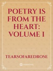 Poetry Is From The Heart: Volume I