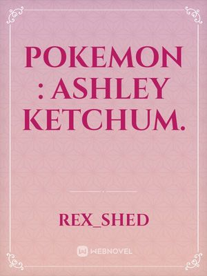 Pokemon : Ashley Ketchum.
