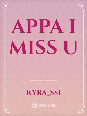 Appa I Miss U Fantasi Webnovel