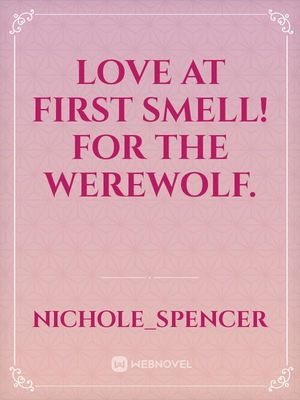 Love At First Smell! For The Werewolf.