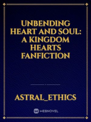 Unbending Heart and Soul: A Kingdom Hearts FanFiction