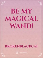 Be My Magical Wand!