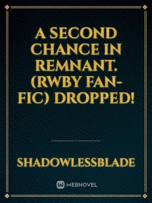 A second chance in Remnant. (RWBY Fan-Fic)