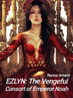 Ezlyn: The Vengeful Consort of Emperor Noah