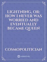 Lightning, Or: How I never was worried and eventually became Queen