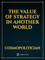 The Value of Strategy in Another World
