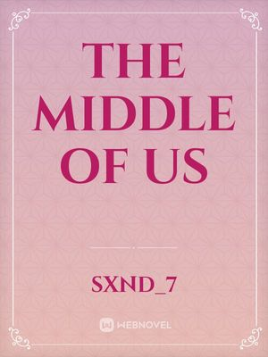 The Middle of Us