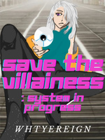 SAVE THE VILLAINESS : SYSTEM IN PROGRESS
