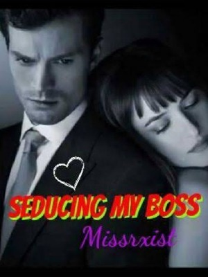 Seducing my Boss (Finished)