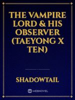 The Vampire Lord & His Observer (Taeyong x Ten)