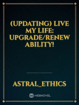 Live my Life:An Upgrade/Renew ability!