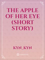 THE APPLE OF HER EYE (Short Story)