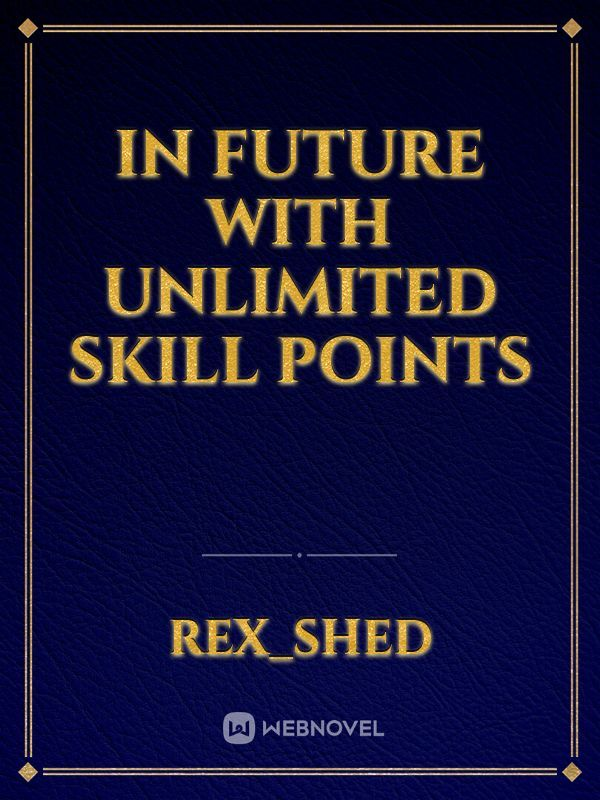 In Future with Unlimited Skill Points