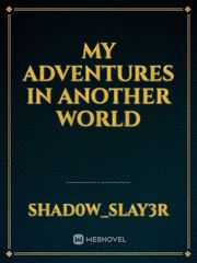 MY ADVENTURES IN ANOTHER WORLD