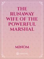 The Runaway Wife of the Powerful Marshal