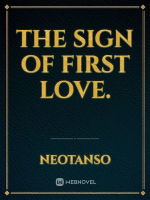 The Sign of First Love.