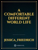 A Comfortable Different World Life