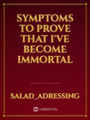 Symptoms to prove that I've become Immortal