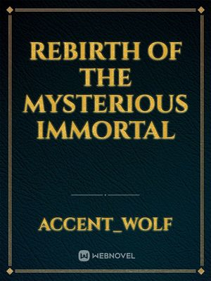 Rebirth of the Mysterious Immortal