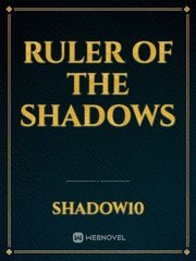 Ruler Of The Shadows
