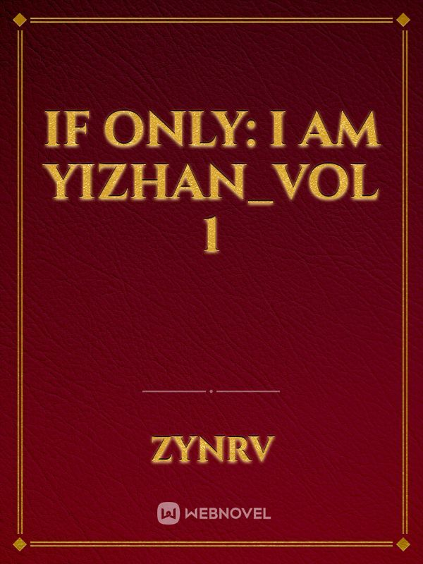 if only: I am yizhan_vol 1