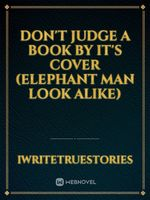 Don't Judge A Book By It's Cover (Elephant Man Look Alike)