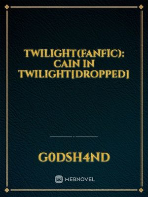 Twilight(FanFic): Cain in Twilight[Dropped]