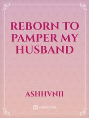 Reborn to Pamper My Husband