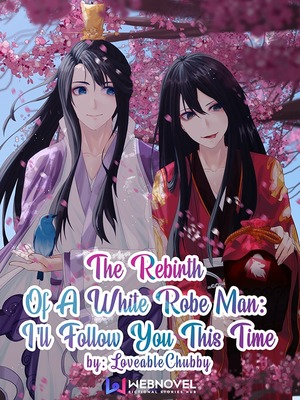The Rebirth Of A White Robe Man: I'll Follow You This Time (BL)