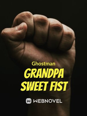 Grandpa Sweet Fist