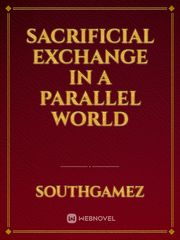 Sacrificial Exchange in a Parallel World